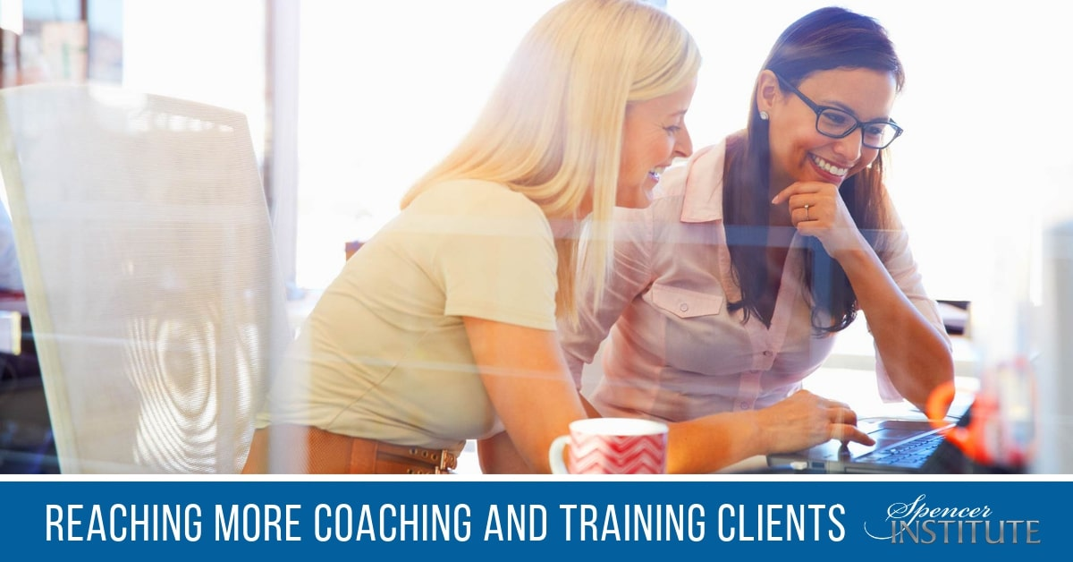 Reaching More Coaching and Training Clients - Spencer Institute